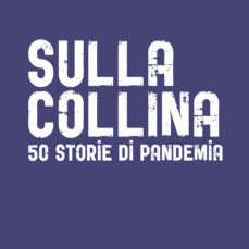 Sulla collina. 50 storie di pandemia – Arkadia editore.